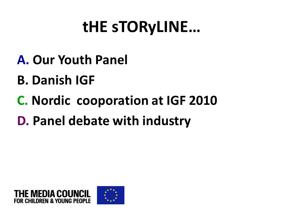 tHE sTORyLINE… A. Our Youth Panel B. Danish IGF C.