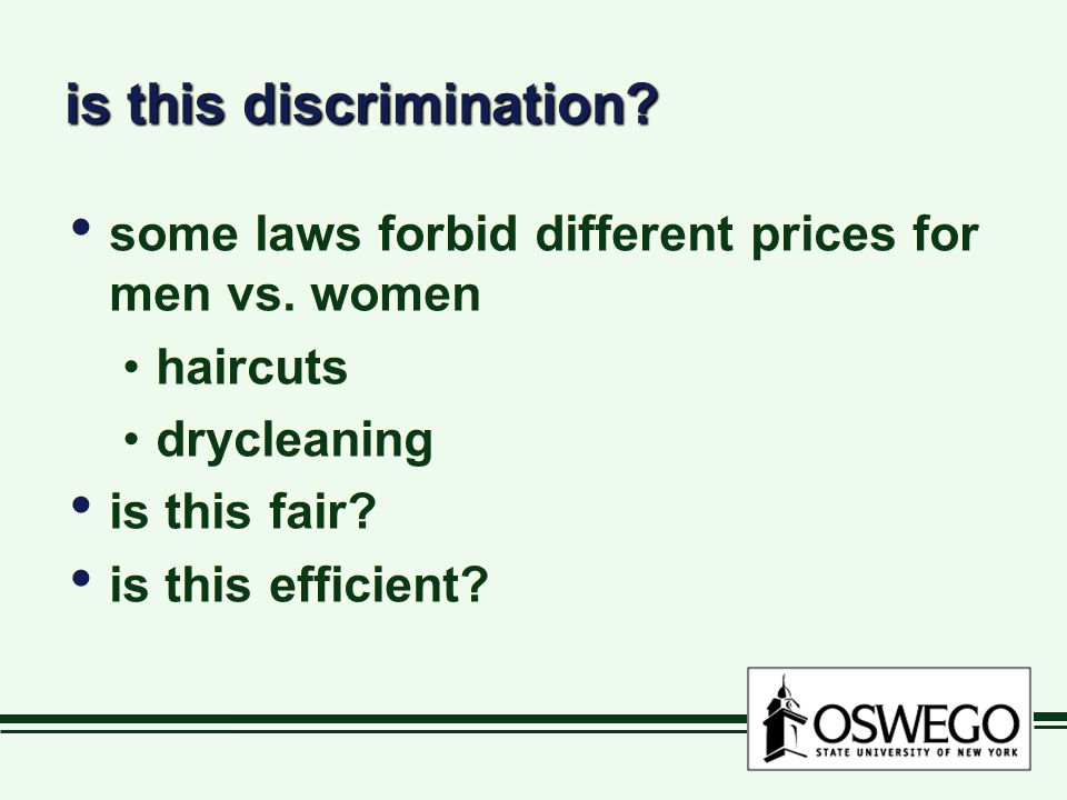 is this discrimination? some laws forbid different prices for men vs. women haircuts drycleaning is this fair? is this efficient? some laws forbid dif