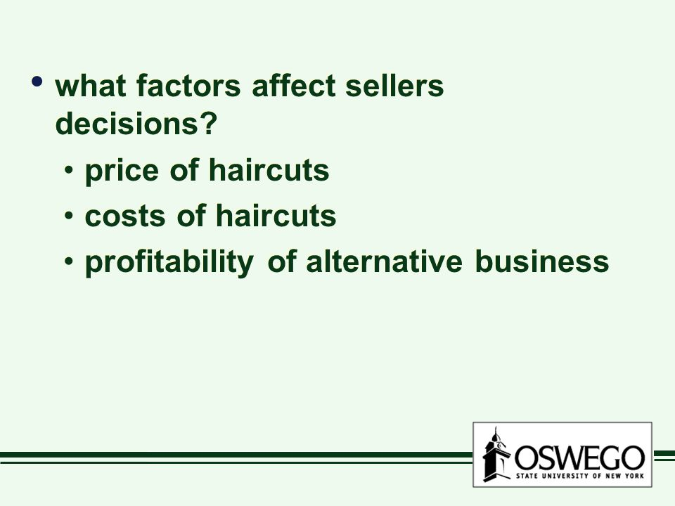 what factors affect sellers decisions? price of haircuts costs of haircuts profitability of alternative business what factors affect sellers decisions