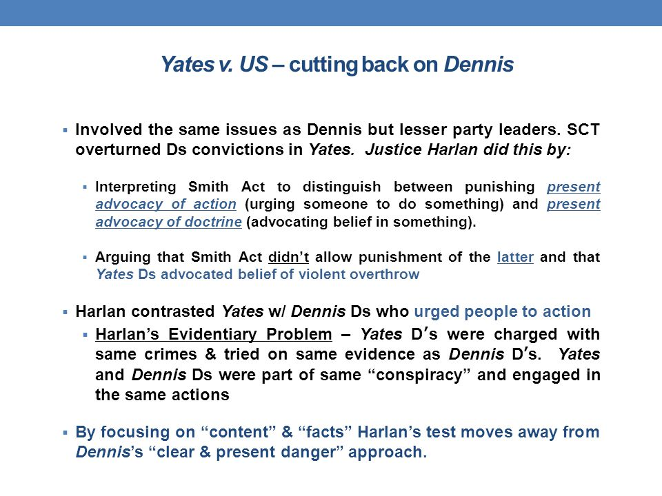 Yates v. US – cutting back on Dennis  Involved the same issues as Dennis but lesser party leaders.