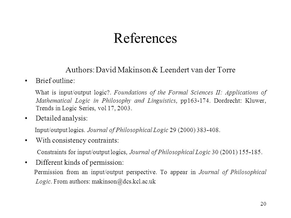 20 References Authors: David Makinson & Leendert van der Torre Brief outline: What is input/output logic .