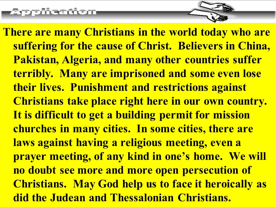 There are many Christians in the world today who are suffering for the cause of Christ.