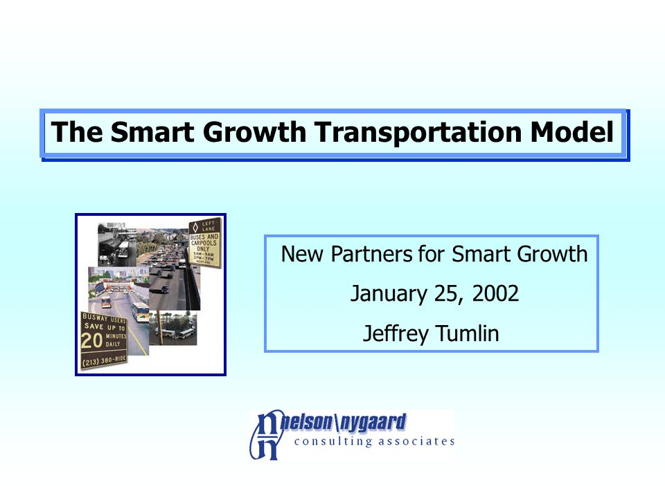 The Smart Growth Transportation Model New Partners for Smart Growth January 25, 2002 Why Smart Growth.
