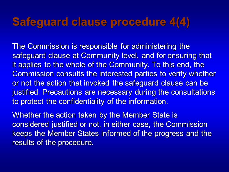 Safeguard clause procedure 4(4) The Commission is responsible for administering the safeguard clause at Community level, and for ensuring that it applies to the whole of the Community.