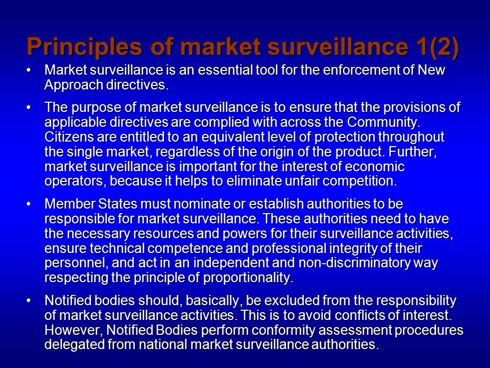 Principles of market surveillance 2(2) The obligation for market surveillance is complementary to the provisions of the New Approach directives that require Member States to allow free movement of products that are in compliance with the requirements.