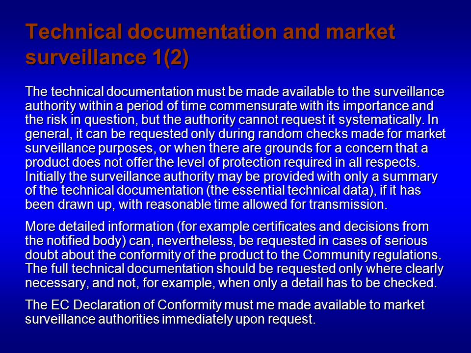Technical documentation and market surveillance 1(2) The technical documentation must be made available to the surveillance authority within a period of time commensurate with its importance and the risk in question, but the authority cannot request it systematically.