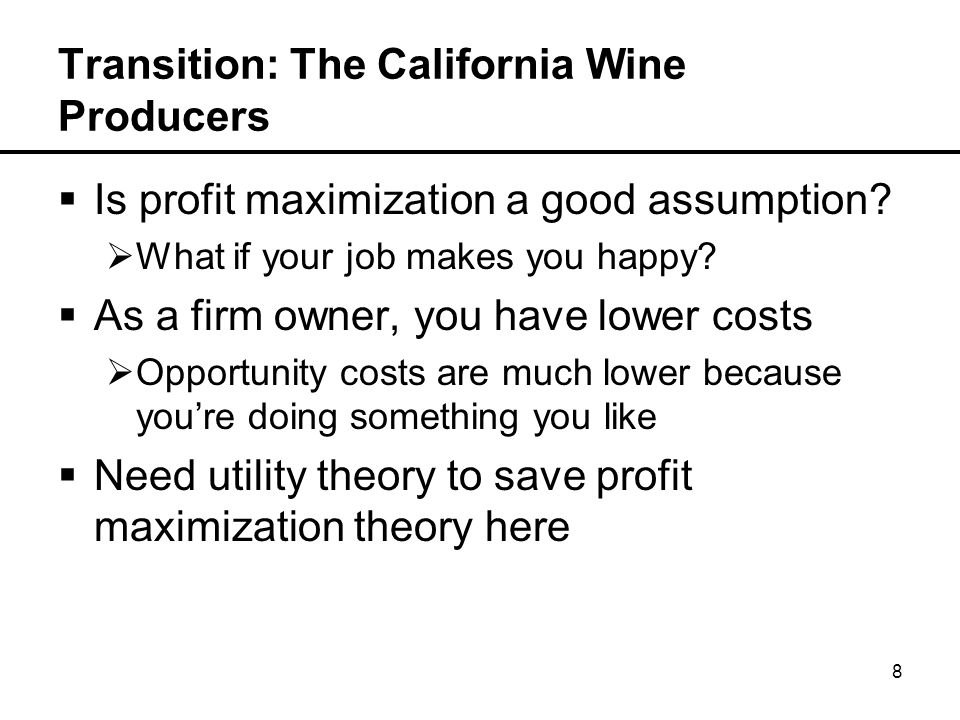8 Transition: The California Wine Producers  Is profit maximization a good assumption.