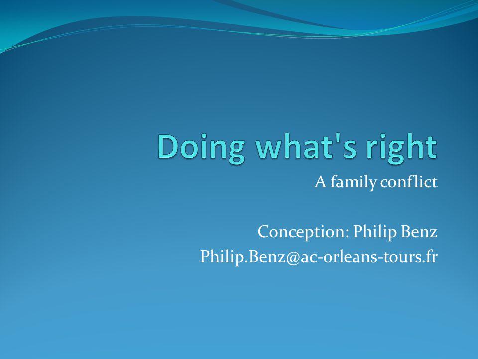 A family conflict Conception: Philip Benz Philip.Benz@ac-orleans-tours.fr