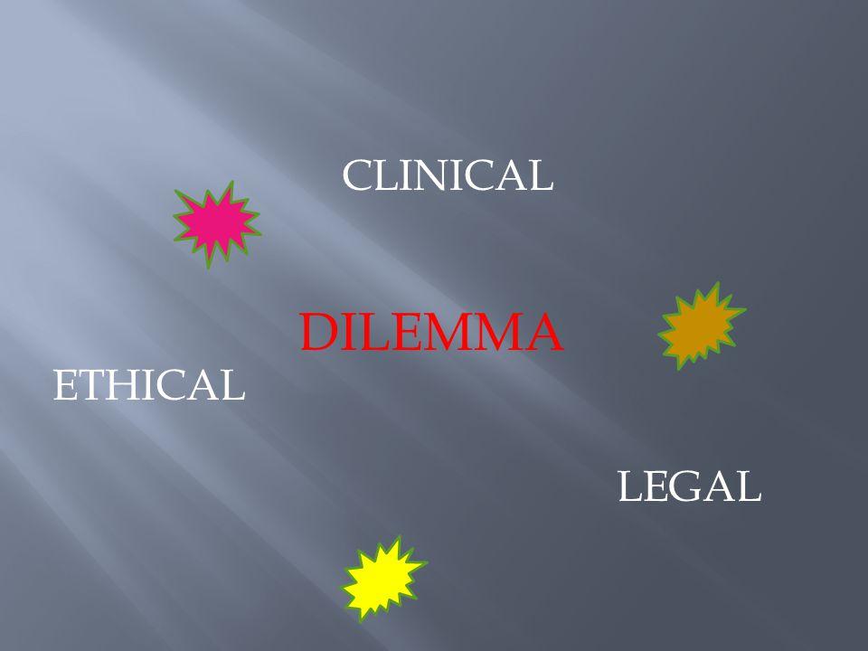 CLINICAL LEGAL ETHICAL DILEMMA