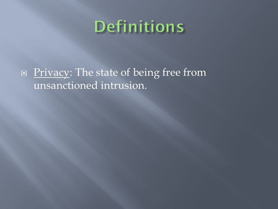  Privacy: The state of being free from unsanctioned intrusion.