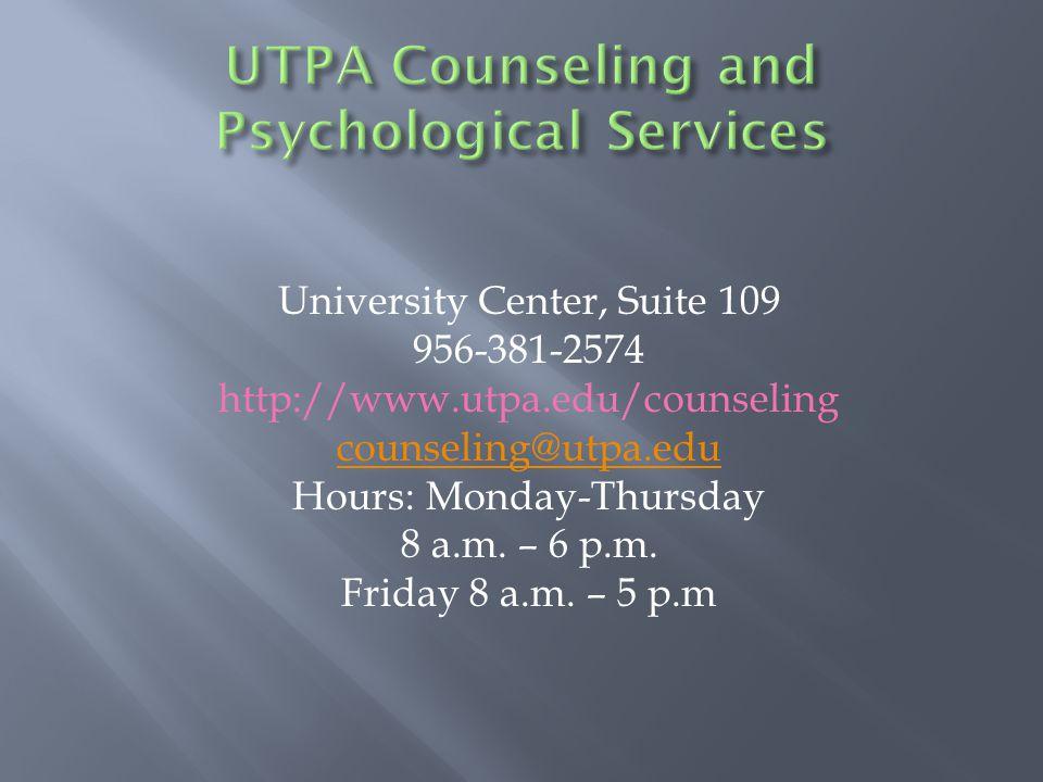 University Center, Suite 109 956-381-2574 http://www.utpa.edu/counseling counseling@utpa.edu Hours: Monday-Thursday 8 a.m.