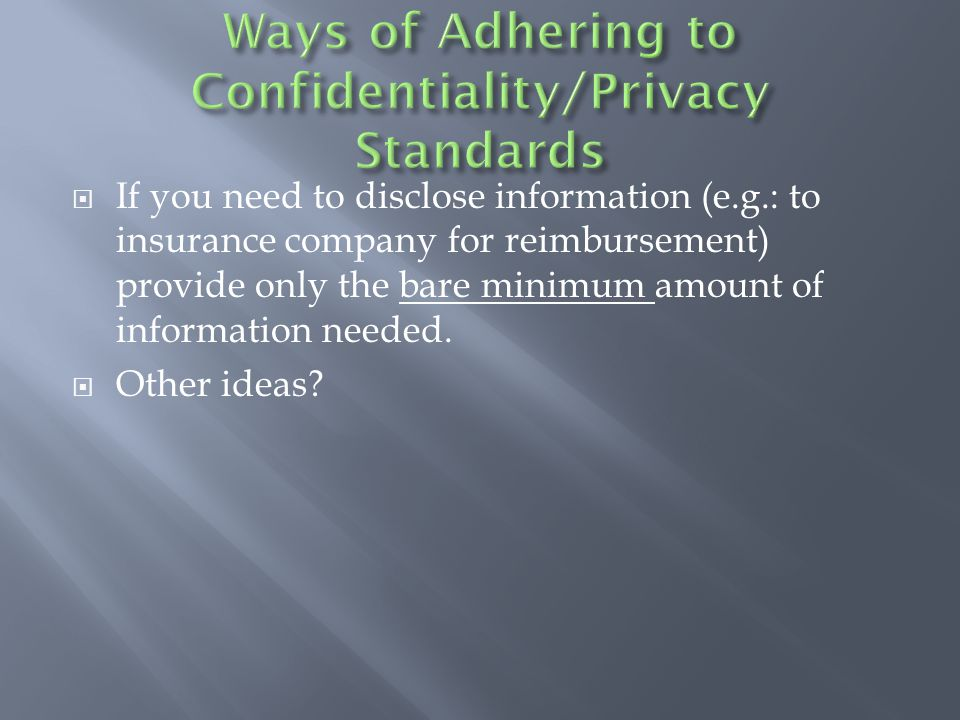  If you need to disclose information (e.g.: to insurance company for reimbursement) provide only the bare minimum amount of information needed.