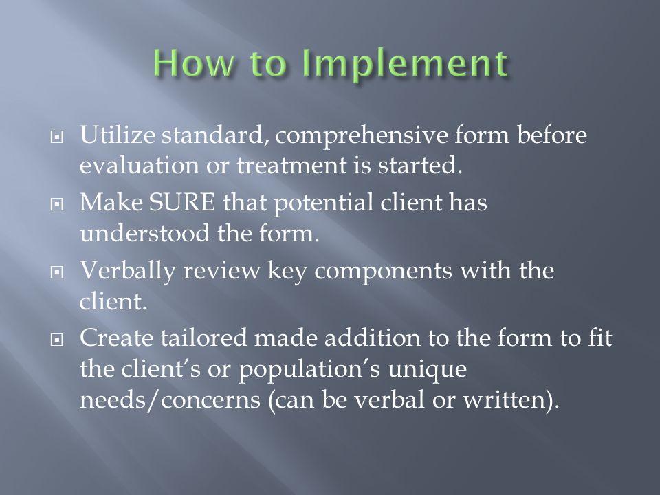  Utilize standard, comprehensive form before evaluation or treatment is started.
