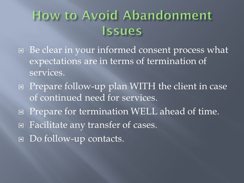  Be clear in your informed consent process what expectations are in terms of termination of services.
