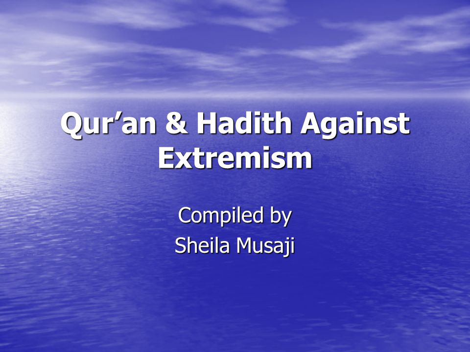 Qur'an & Hadith Against Extremism Compiled by Sheila Musaji