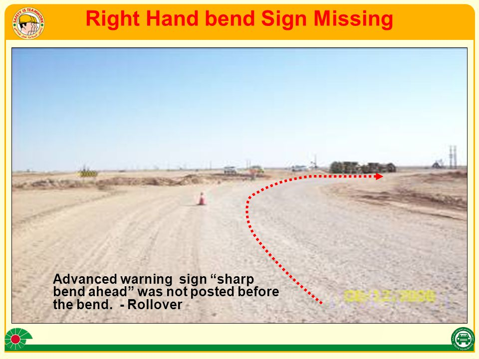 Right Hand bend Sign Missing Advanced warning sign sharp bend ahead was not posted before the bend.