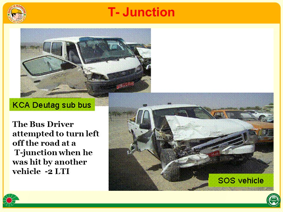 T- Junction The Bus Driver attempted to turn left off the road at a T-junction when he was hit by another vehicle -2 LTI
