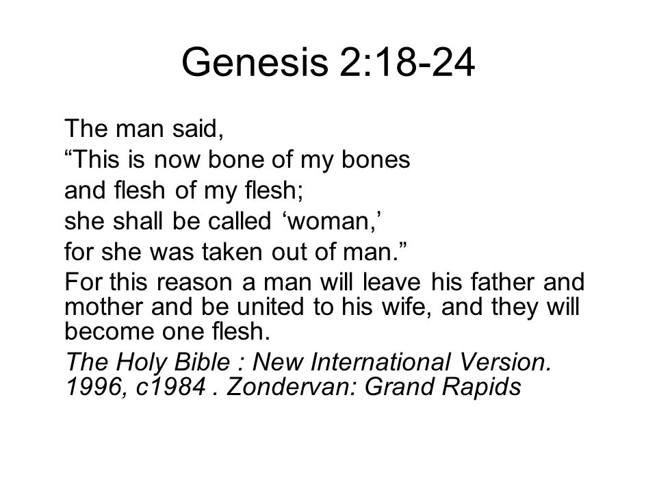 """Genesis 2:18-24 The man said, """"This is now bone of my bones and flesh of my flesh; she shall be called 'woman,' for she was taken out of man."""" For thi"""