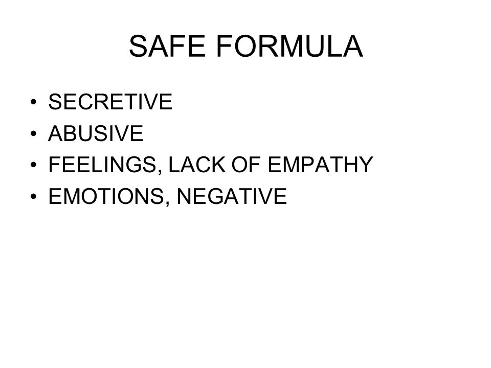 SAFE FORMULA SECRETIVE ABUSIVE FEELINGS, LACK OF EMPATHY EMOTIONS, NEGATIVE