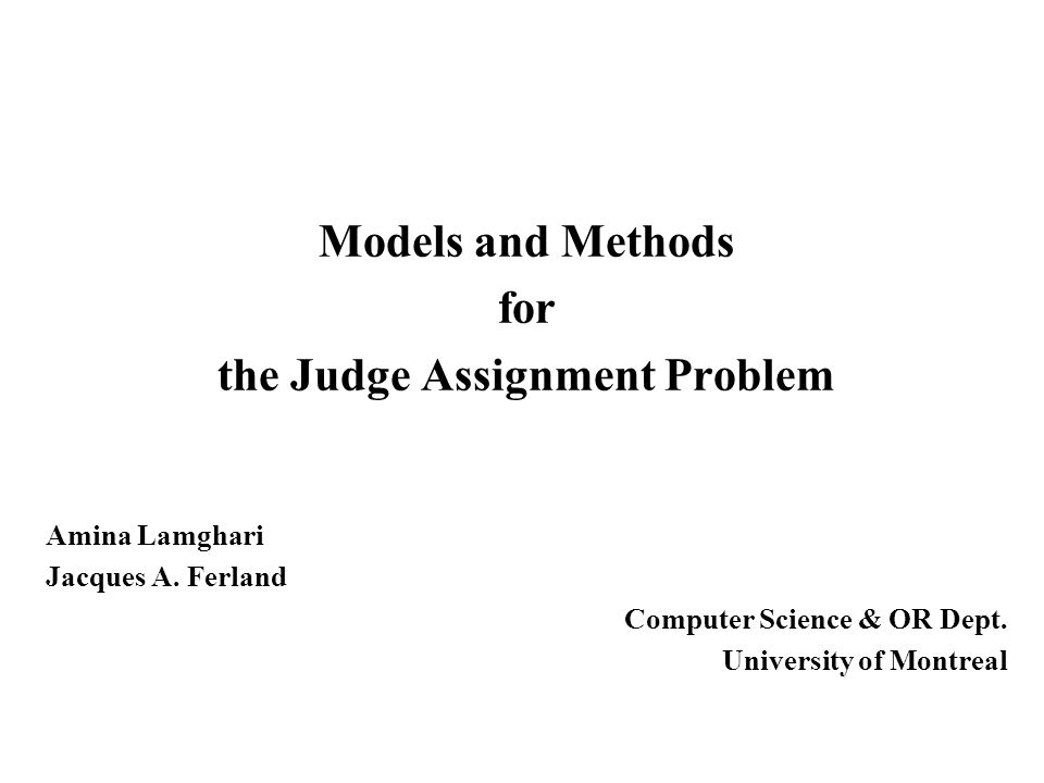 Models and Methods for the Judge Assignment Problem Amina Lamghari Jacques A.