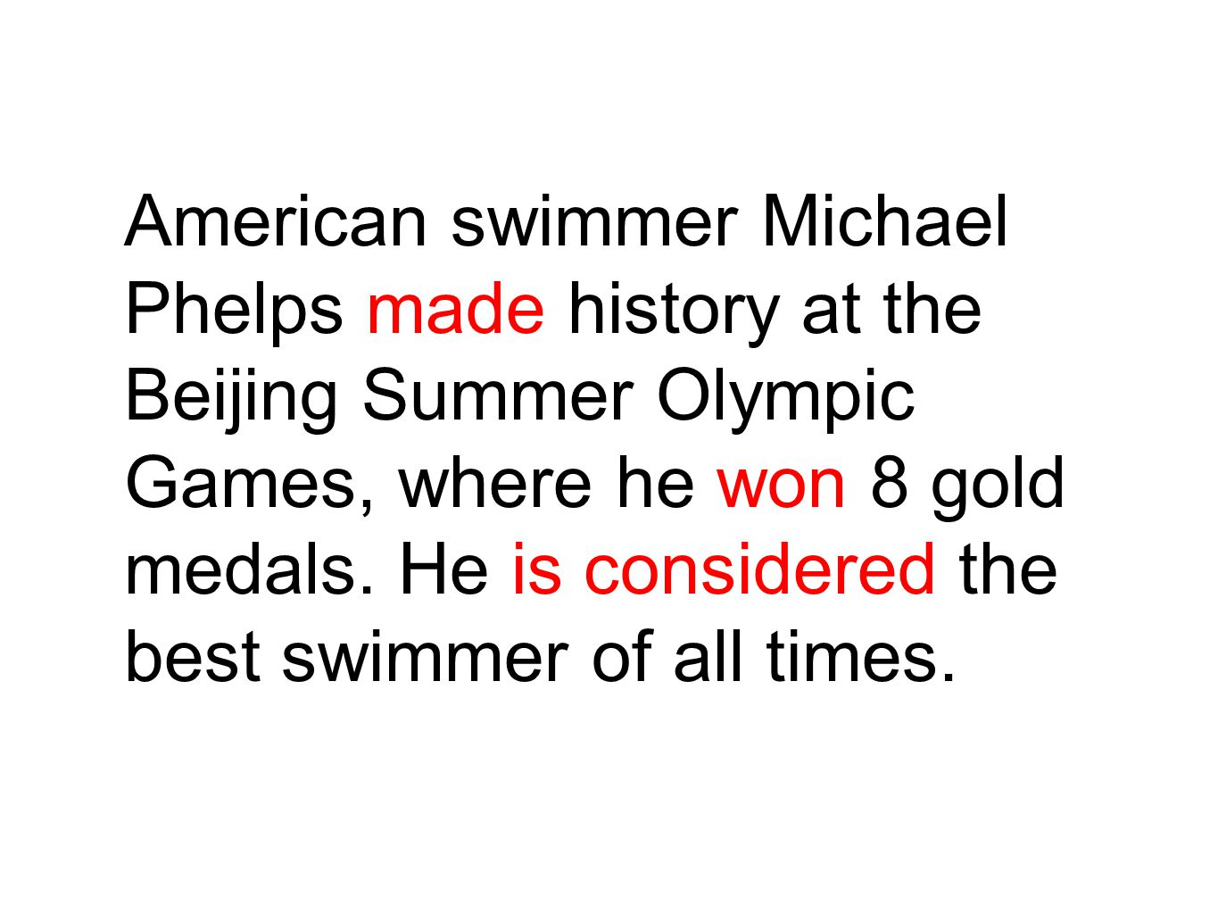 American swimmer Michael Phelps made history at the Beijing Summer Olympic Games, where he won 8 gold medals. He is considered the best swimmer of all