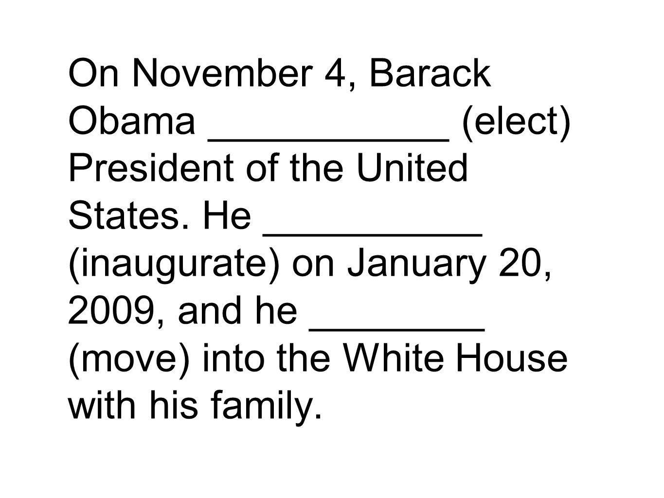 On November 4, Barack Obama ___________ (elect) President of the United States.