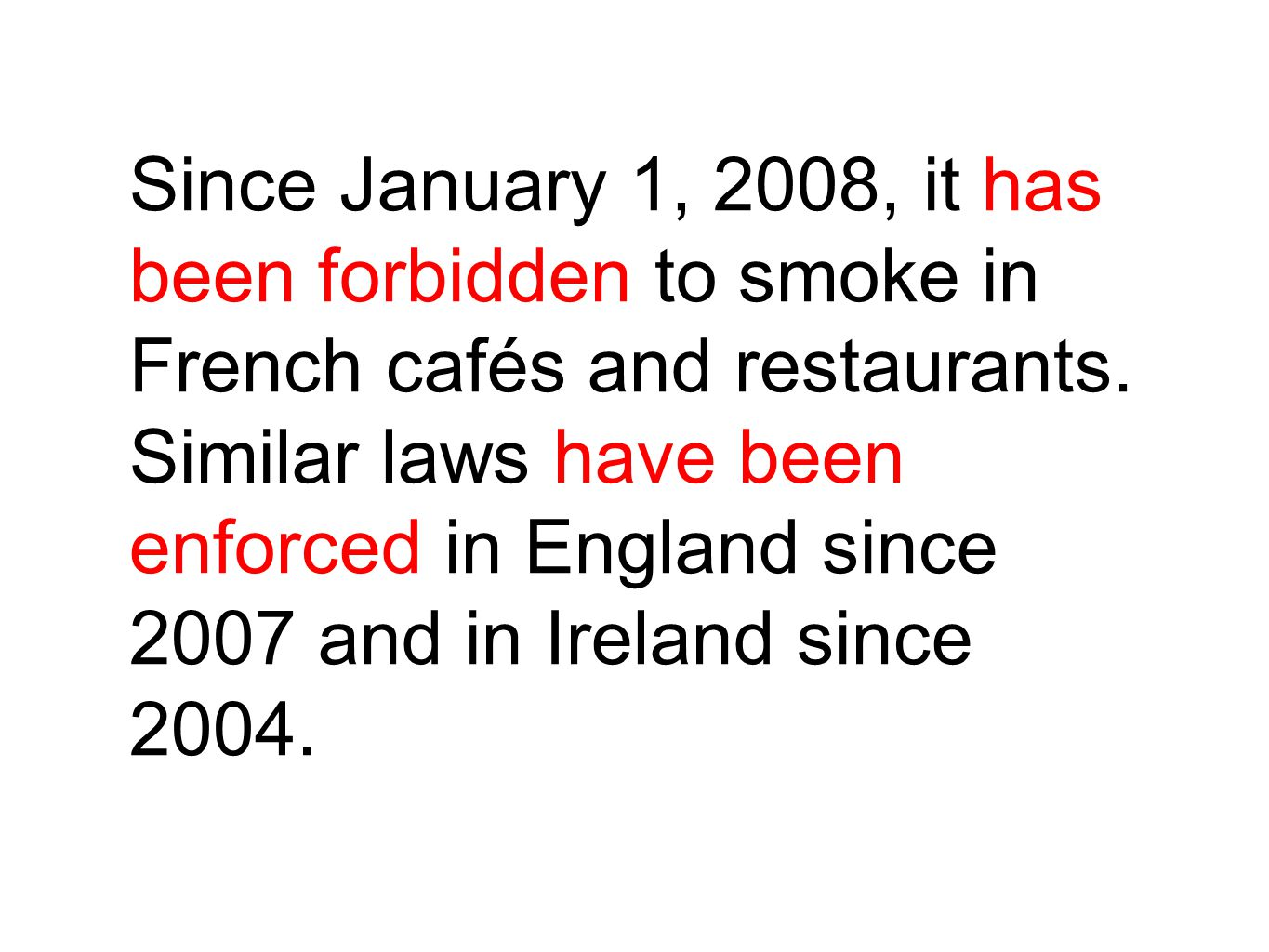 Since January 1, 2008, it has been forbidden to smoke in French cafés and restaurants.