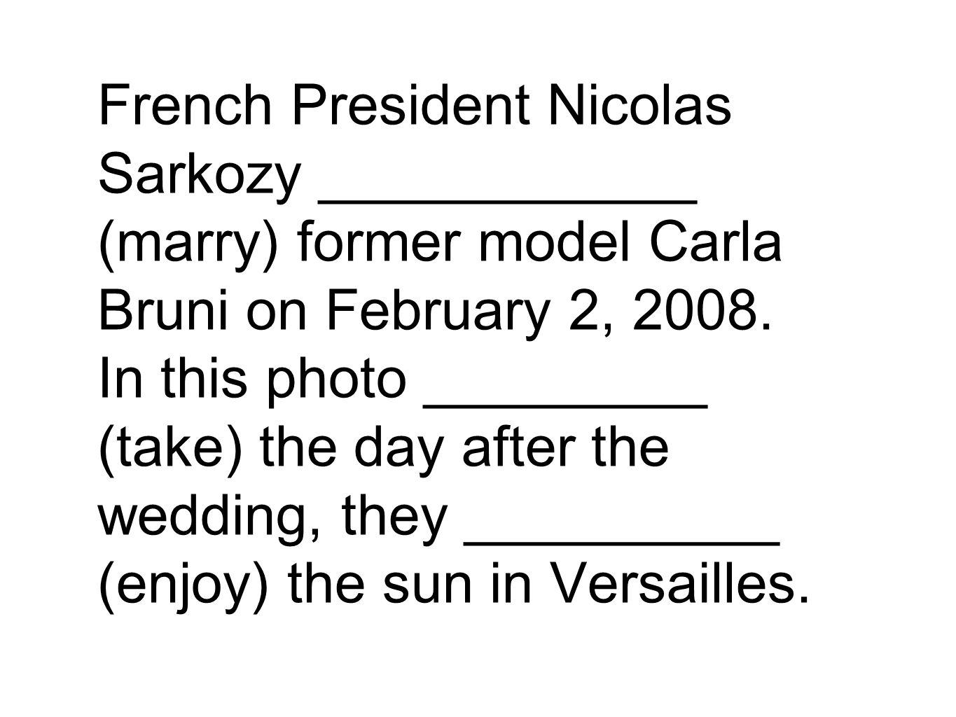 French President Nicolas Sarkozy ____________ (marry) former model Carla Bruni on February 2, 2008.