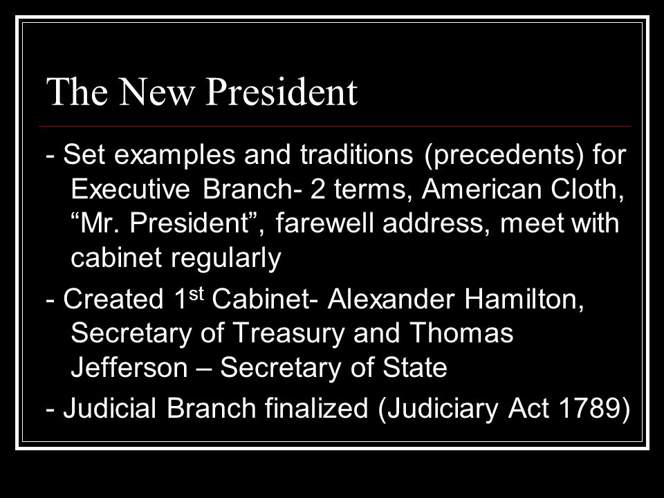 The New President - Set examples and traditions (precedents) for Executive Branch- 2 terms, American Cloth, Mr.