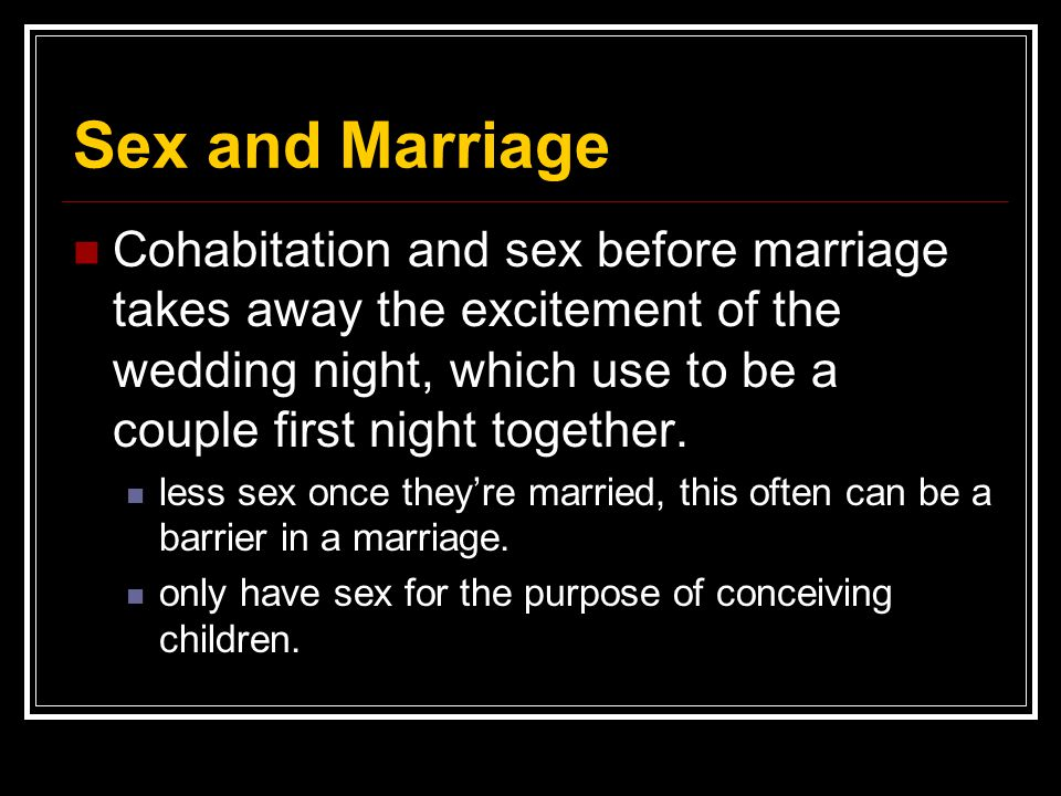 Sex and Marriage Cohabitation and sex before marriage takes away the excitement of the wedding night, which use to be a couple first night together. l