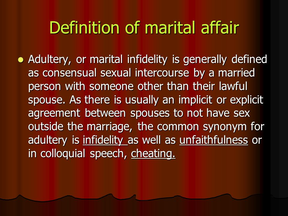 Definition of marital affair Adultery, or marital infidelity is generally defined as consensual sexual intercourse by a married person with someone ot