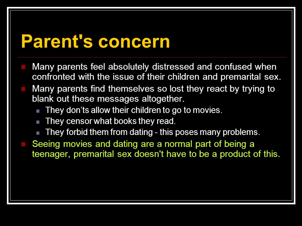 Parent's concern Many parents feel absolutely distressed and confused when confronted with the issue of their children and premarital sex. Many parent