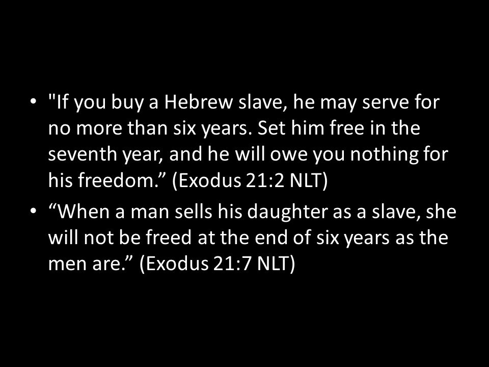 If you buy a Hebrew slave, he may serve for no more than six years.