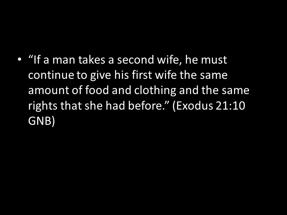 """If a man takes a second wife, he must continue to give his first wife the same amount of food and clothing and the same rights that she had before."""