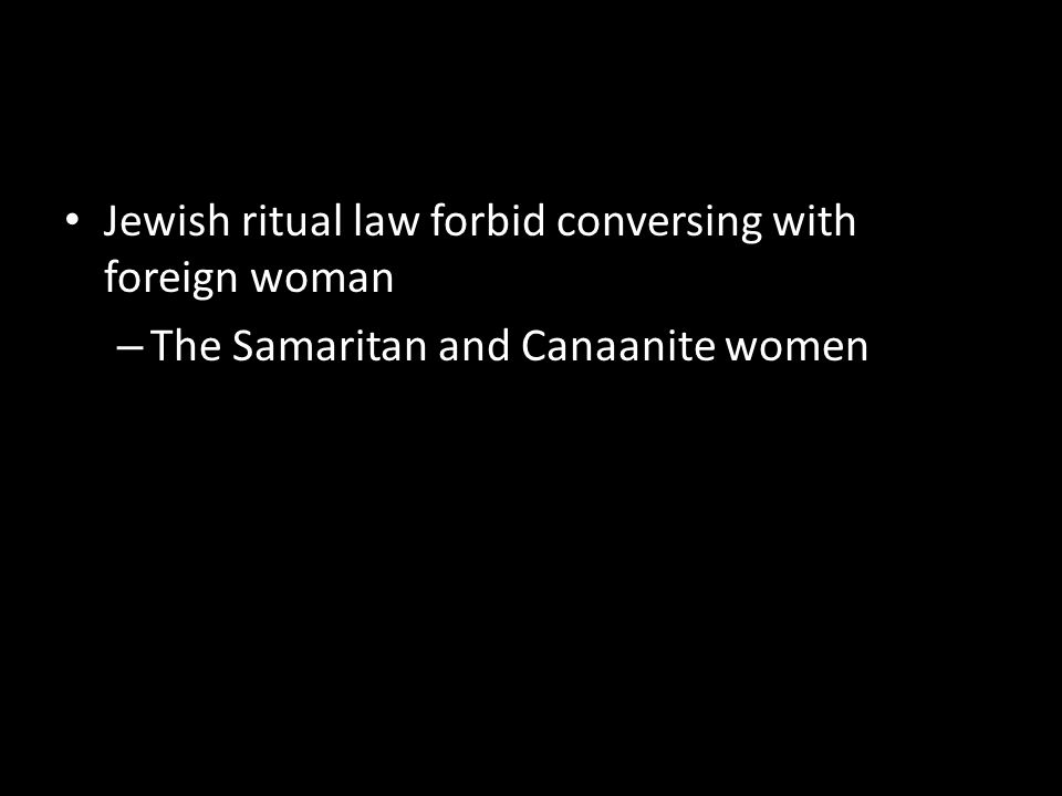 Jewish ritual law forbid conversing with foreign woman – The Samaritan and Canaanite women