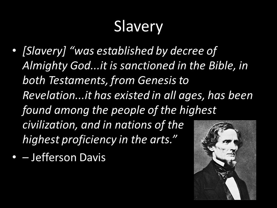 "Slavery [Slavery] ""was established by decree of Almighty God...it is sanctioned in the Bible, in both Testaments, from Genesis to Revelation...it has"