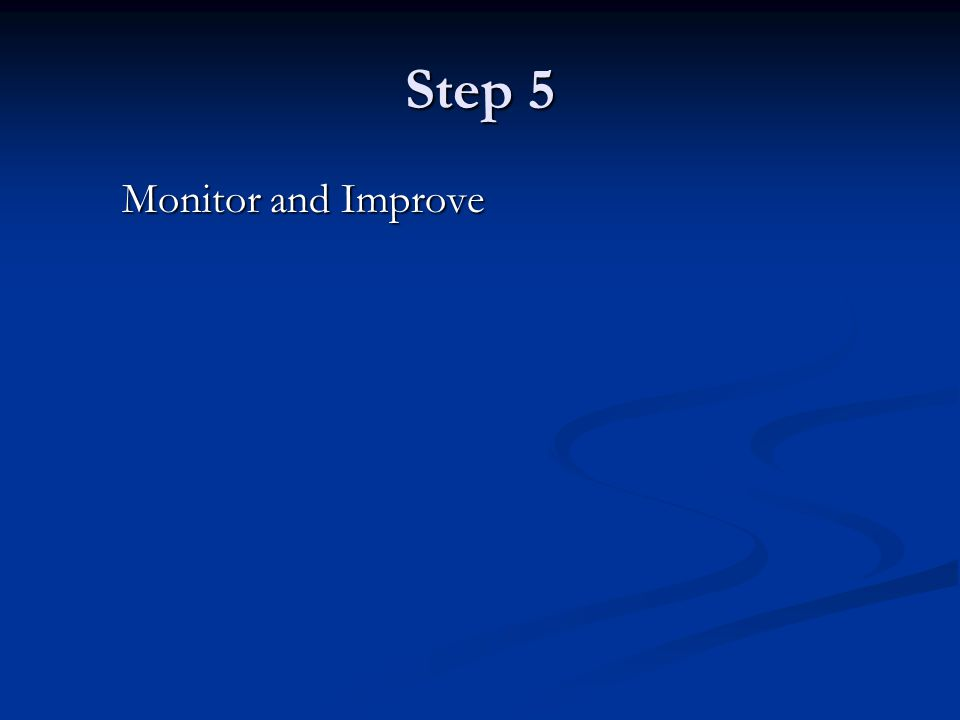 Step 5 Monitor and Improve