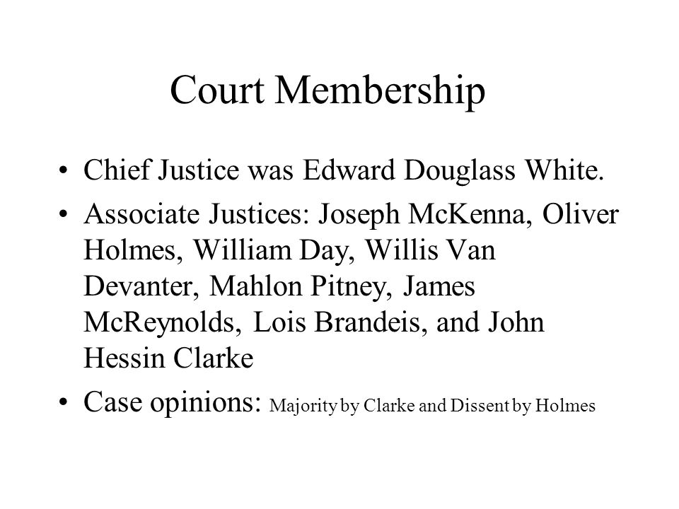 Court Membership Chief Justice was Edward Douglass White.