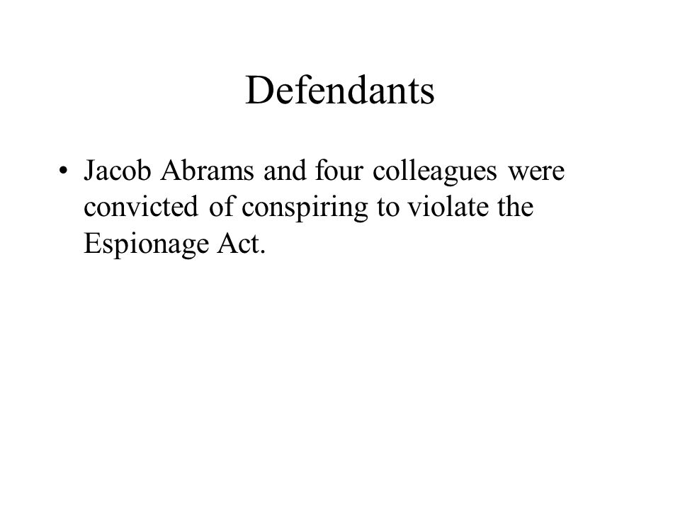 Defendants Jacob Abrams and four colleagues were convicted of conspiring to violate the Espionage Act.