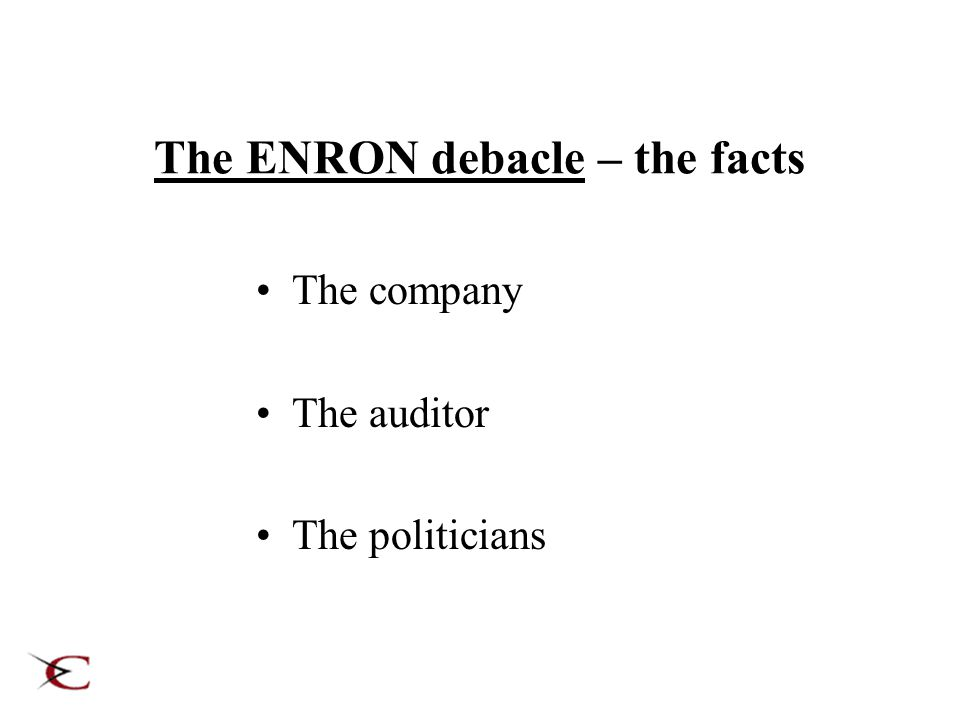 A short history of ENRON 1985: Kenneth Lay merges Houston Natural Gas and InterNorth 1989: Enron develops energy brokerage services 1994: Enron enters newly liberalized electricity markets