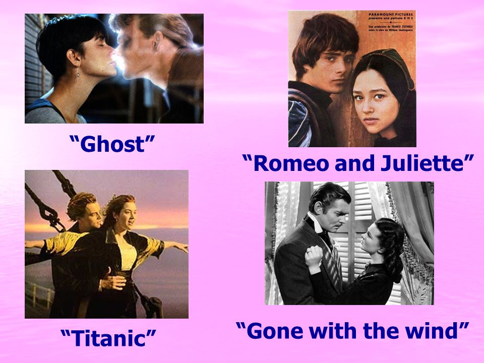 Ghost Romeo and Juliette Titanic Gone with the wind