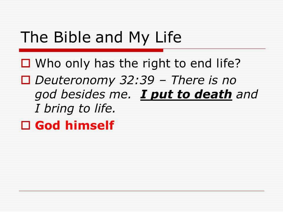 The Bible and My Life  Who only has the right to end life.