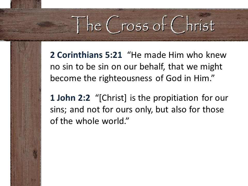 1 John 2:2 [Christ] is the propitiation for our sins; and not for ours only, but also for those of the whole world.
