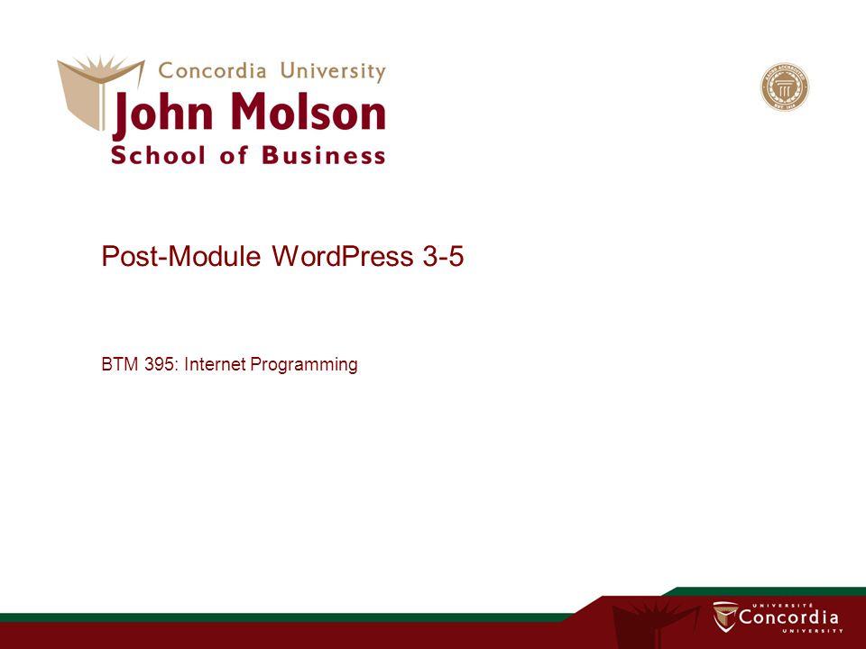 Post-Module WordPress 3-5 BTM 395: Internet Programming