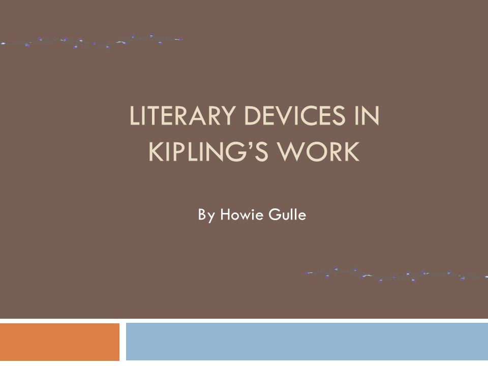 LITERARY DEVICES IN KIPLING'S WORK By Howie Gulle