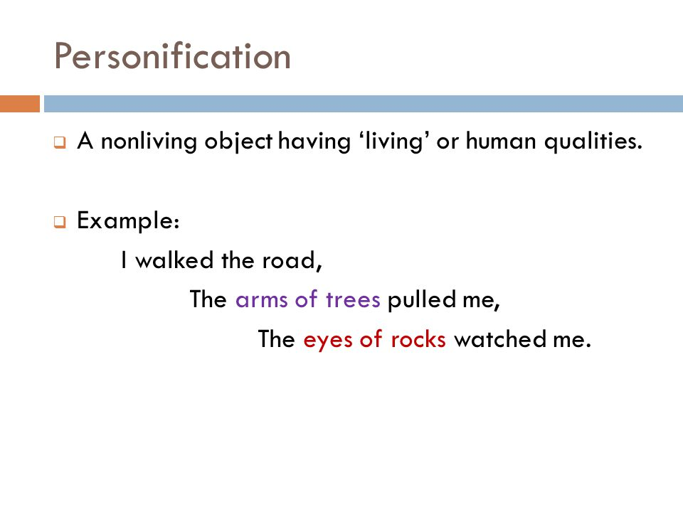 Personification  A nonliving object having 'living' or human qualities.