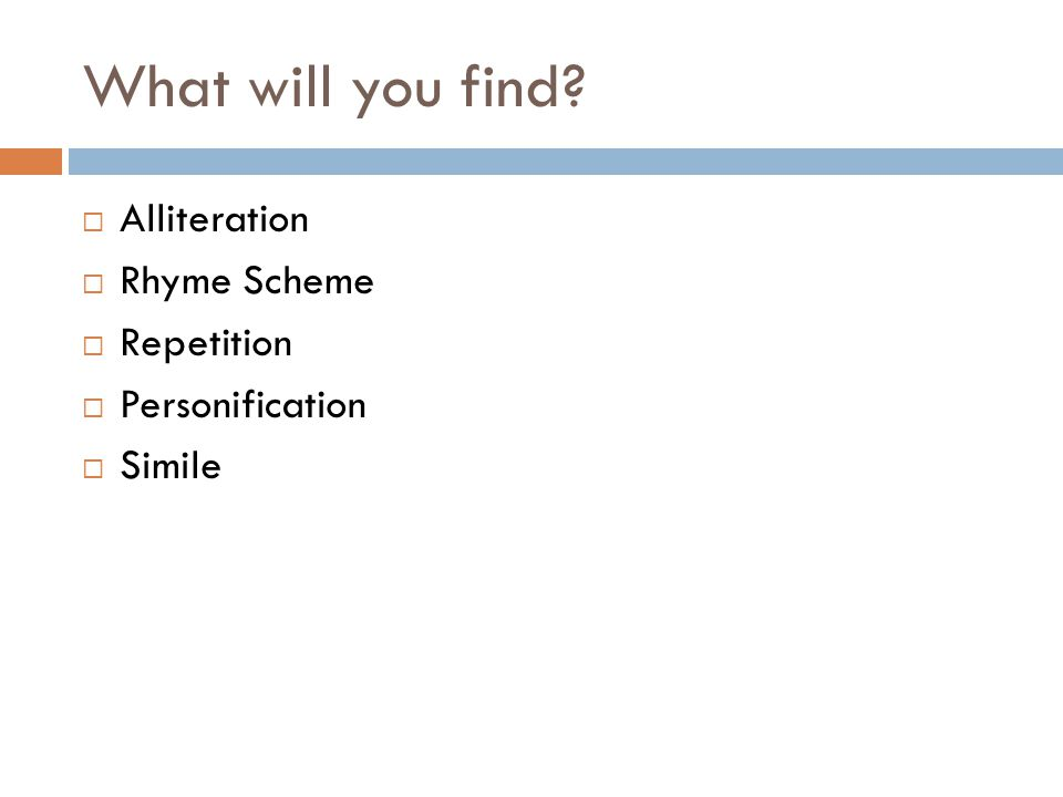 What will you find  Alliteration  Rhyme Scheme  Repetition  Personification  Simile