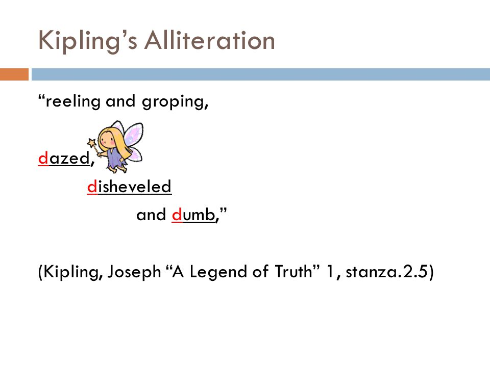 Kipling's Alliteration reeling and groping, dazed, disheveled and dumb, (Kipling, Joseph A Legend of Truth 1, stanza.2.5)