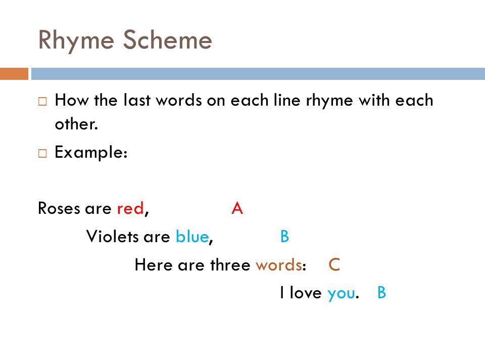 Rhyme Scheme  How the last words on each line rhyme with each other.