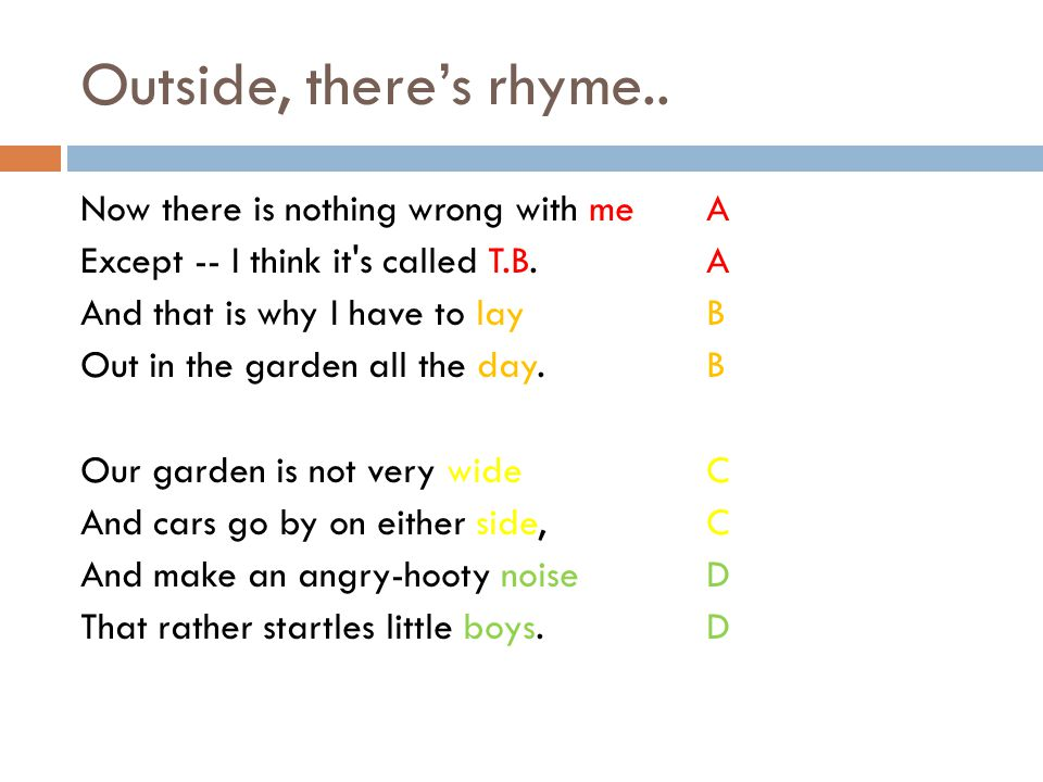Outside, there's rhyme..